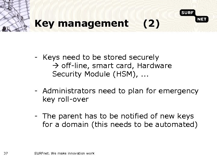 Key management (2) - Keys need to be stored securely off-line, smart card, Hardware