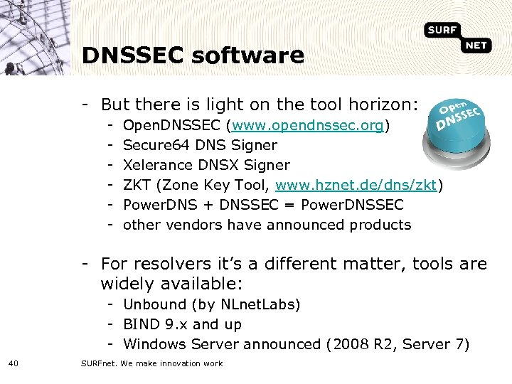 DNSSEC software - But there is light on the tool horizon: - Open. DNSSEC