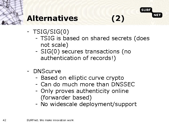 Alternatives (2) - TSIG/SIG(0) - TSIG is based on shared secrets (does not scale)