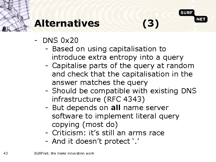 Alternatives (3) - DNS 0 x 20 - Based on using capitalisation to introduce