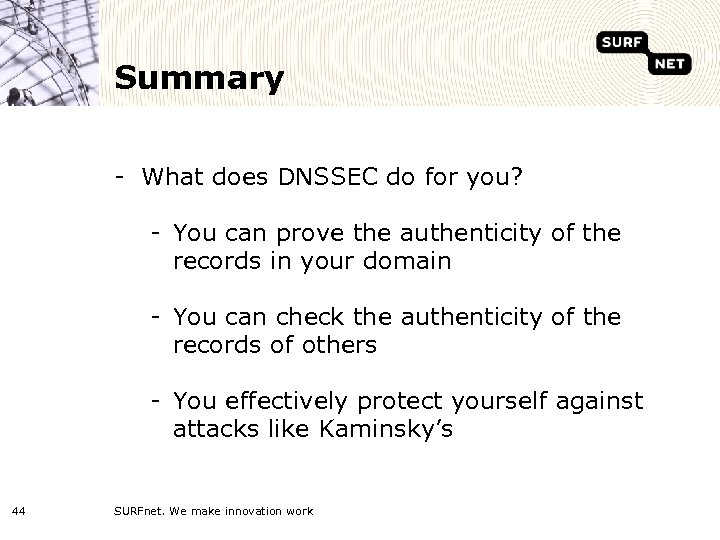 Summary - What does DNSSEC do for you? - You can prove the authenticity
