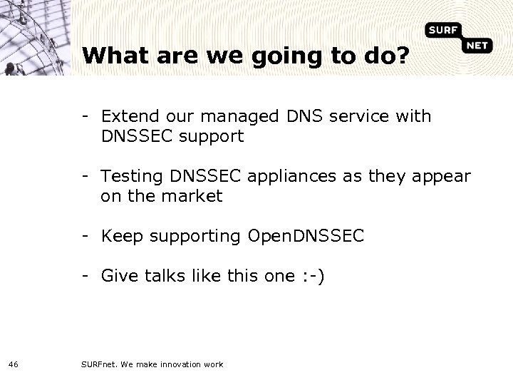 What are we going to do? - Extend our managed DNS service with DNSSEC