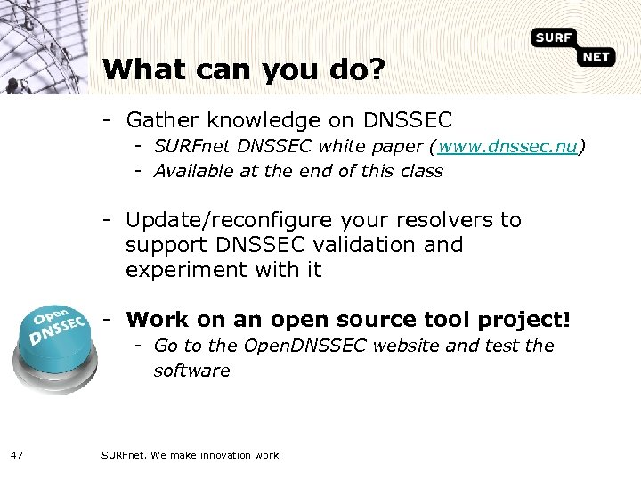 What can you do? - Gather knowledge on DNSSEC - SURFnet DNSSEC white paper