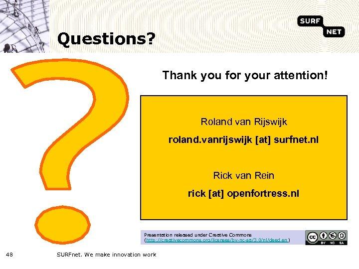 Questions? Thank you for your attention! Roland van Rijswijk roland. vanrijswijk [at] surfnet. nl