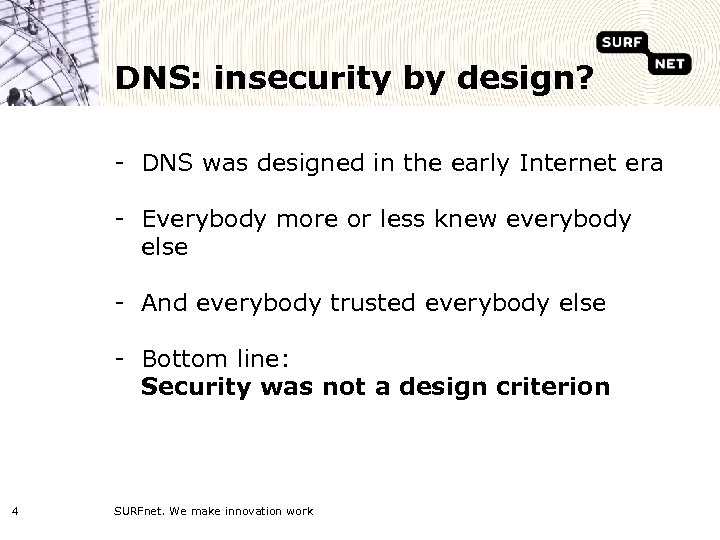 DNS: insecurity by design? - DNS was designed in the early Internet era -