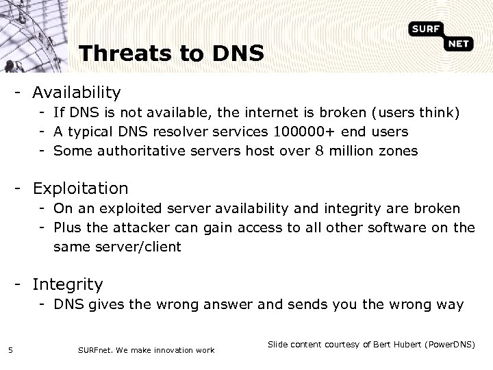 Threats to DNS - Availability - If DNS is not available, the internet is
