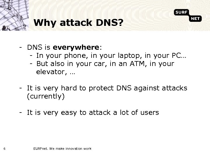Why attack DNS? - DNS is everywhere: - In your phone, in your laptop,