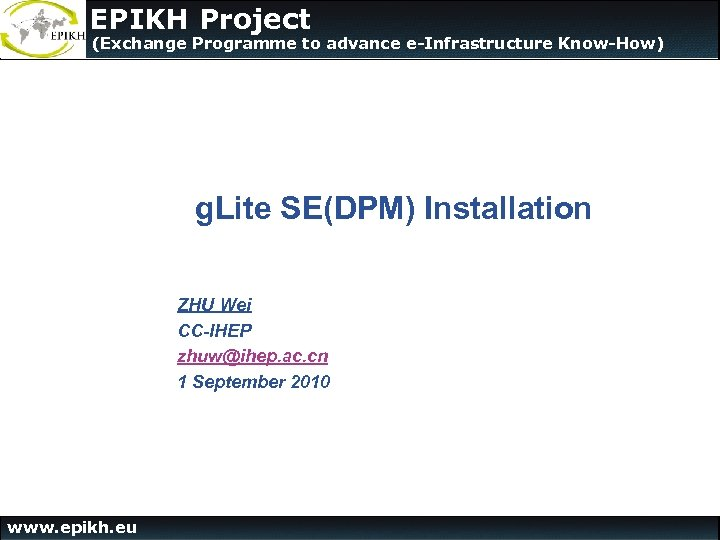 The EPIKH Project (Exchange Programme to advance e-Infrastructure Know-How) g. Lite SE(DPM) Installation ZHU