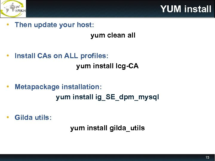 YUM install • Then update your host: yum clean all • Install CAs on