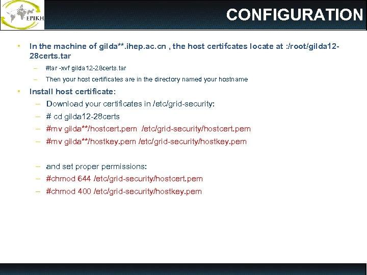CONFIGURATION • In the machine of gilda**. ihep. ac. cn , the host certifcates
