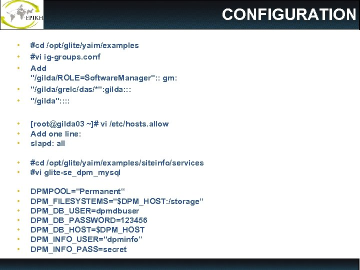 CONFIGURATION • • • #cd /opt/glite/yaim/examples #vi ig-groups. conf Add