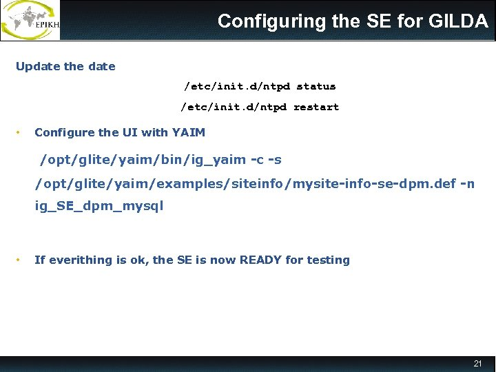 Configuring the SE for GILDA Update the date /etc/init. d/ntpd status /etc/init. d/ntpd restart