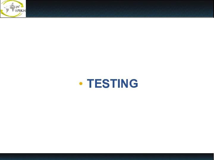 • TESTING