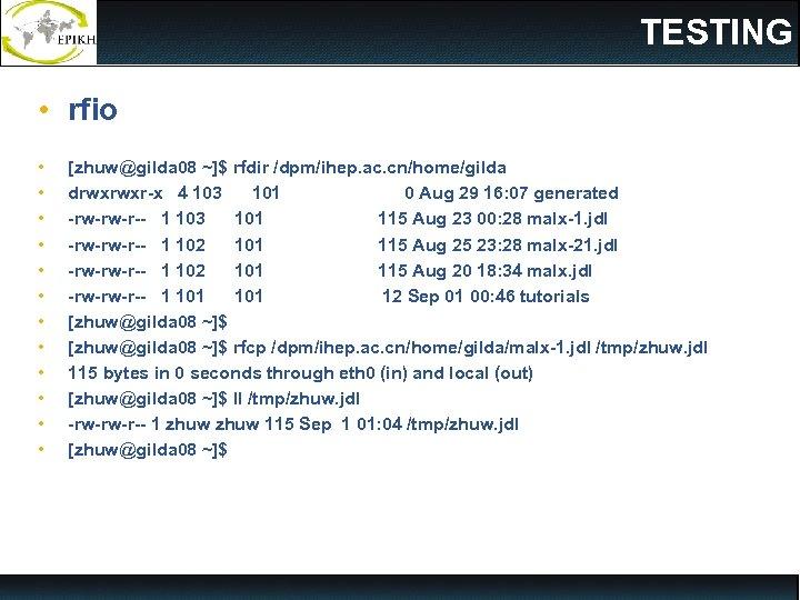 TESTING • rfio • • • [zhuw@gilda 08 ~]$ rfdir /dpm/ihep. ac. cn/home/gilda drwxrwxr-x