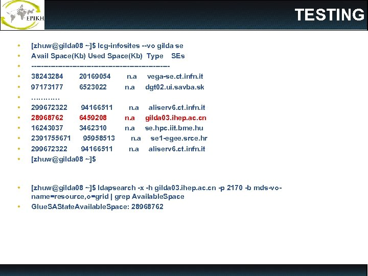 TESTING • • • [zhuw@gilda 08 ~]$ lcg-infosites --vo gilda se Avail Space(Kb) Used