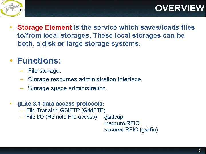 OVERVIEW • Storage Element is the service which saves/loads files to/from local storages. These