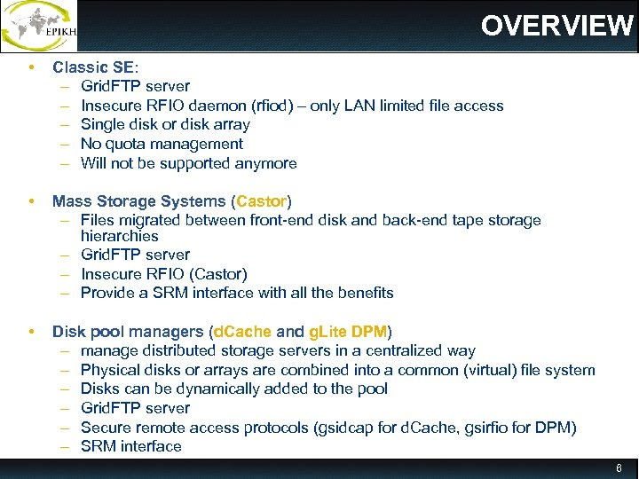 OVERVIEW • Classic SE: – Grid. FTP server – Insecure RFIO daemon (rfiod) –