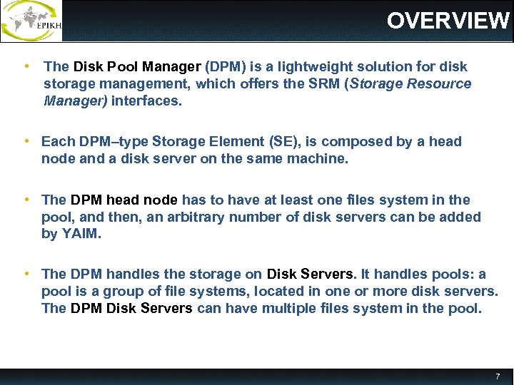 OVERVIEW • The Disk Pool Manager (DPM) is a lightweight solution for disk storage