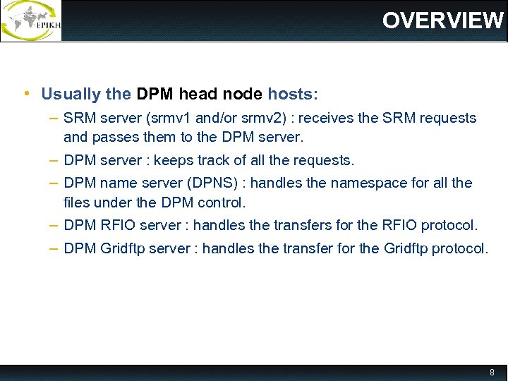 OVERVIEW • Usually the DPM head node hosts: – SRM server (srmv 1 and/or