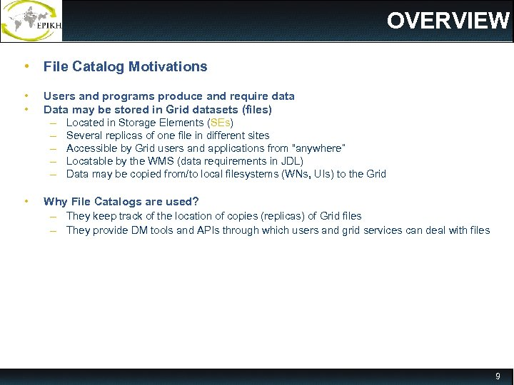 OVERVIEW • File Catalog Motivations • • Users and programs produce and require data