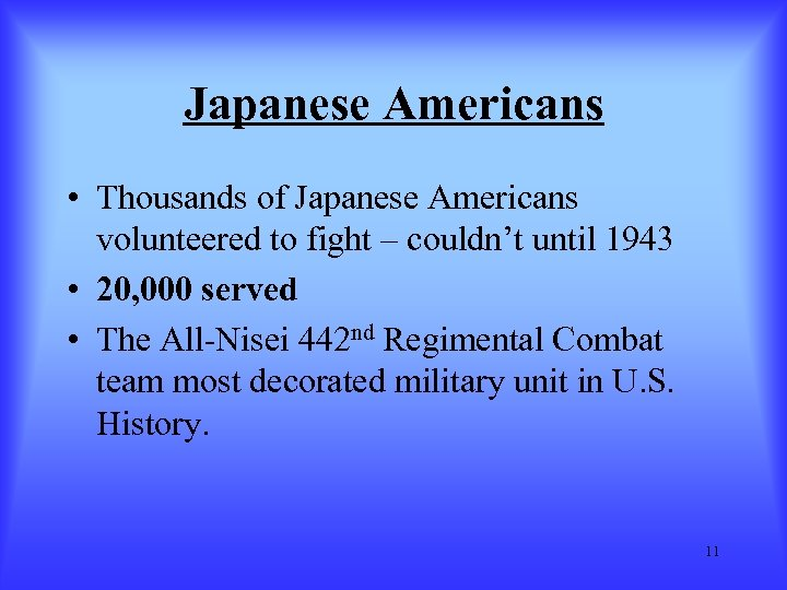 Japanese Americans • Thousands of Japanese Americans volunteered to fight – couldn't until 1943