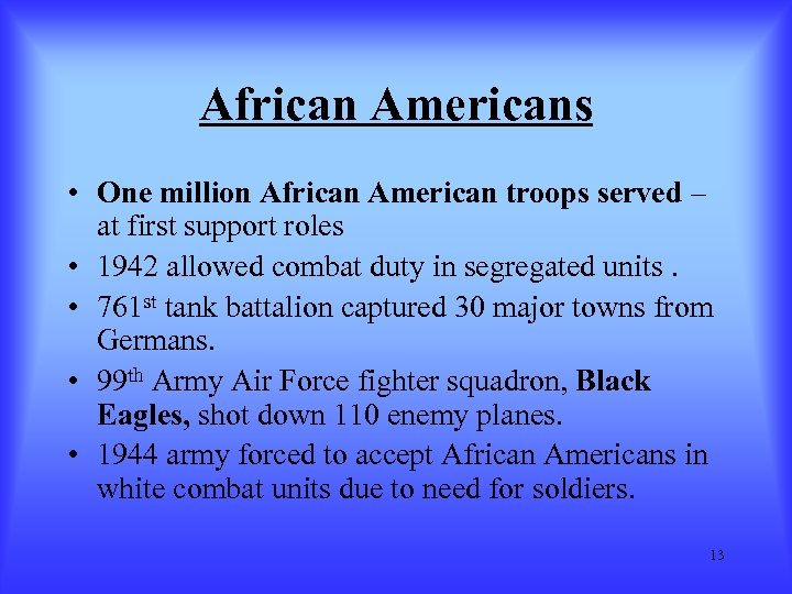 African Americans • One million African American troops served – at first support roles