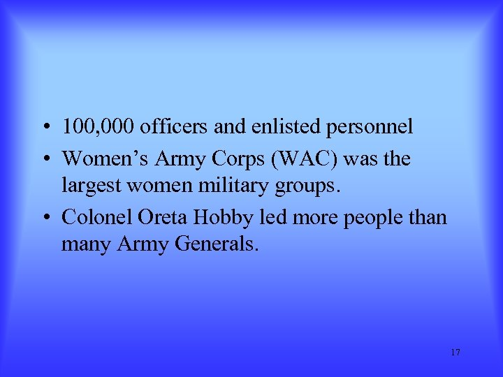 • 100, 000 officers and enlisted personnel • Women's Army Corps (WAC) was
