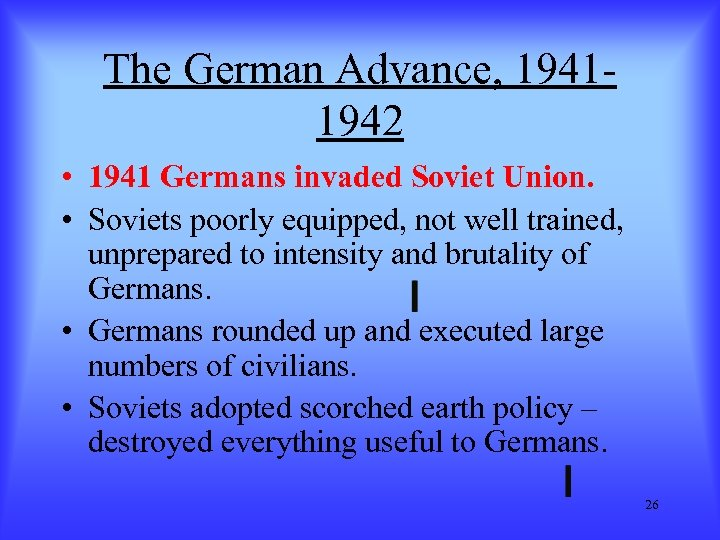 The German Advance, 19411942 • 1941 Germans invaded Soviet Union. • Soviets poorly equipped,