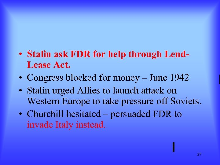 • Stalin ask FDR for help through Lend. Lease Act. • Congress blocked