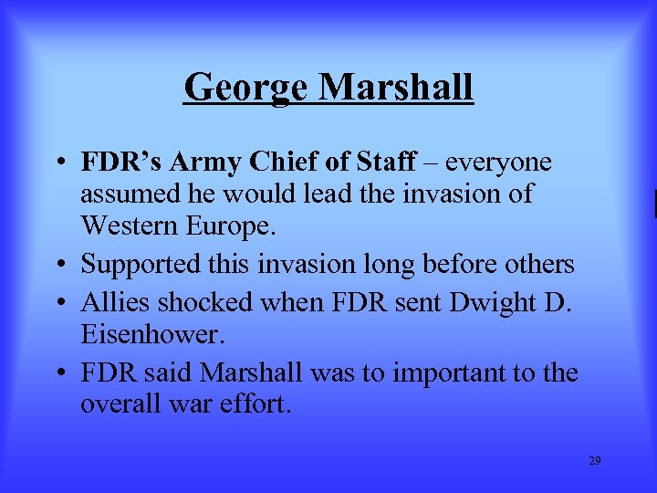 George Marshall • FDR's Army Chief of Staff – everyone assumed he would lead