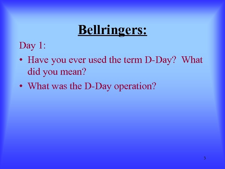 Bellringers: Day 1: • Have you ever used the term D-Day? What did you