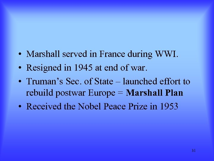 • Marshall served in France during WWI. • Resigned in 1945 at end