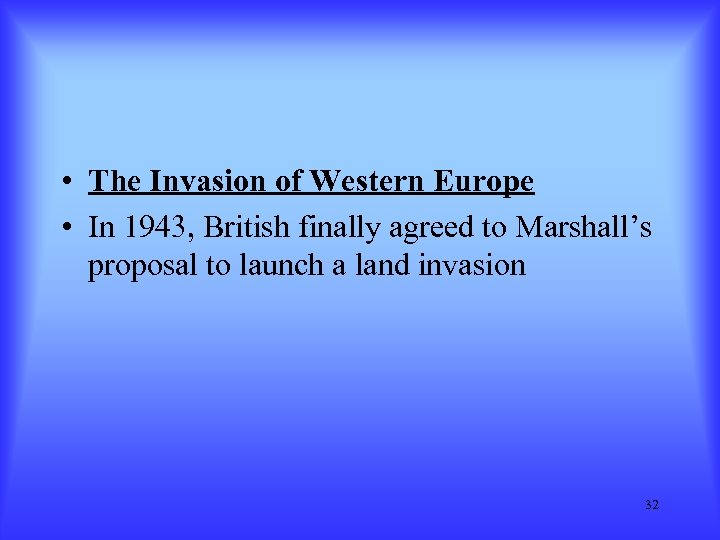 • The Invasion of Western Europe • In 1943, British finally agreed to