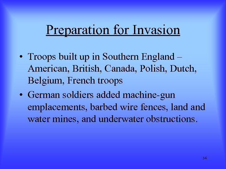 Preparation for Invasion • Troops built up in Southern England – American, British, Canada,