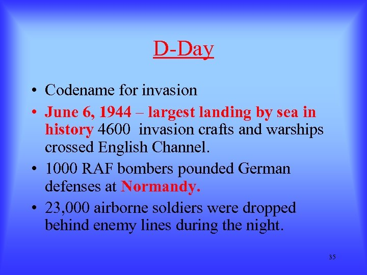D-Day • Codename for invasion • June 6, 1944 – largest landing by sea