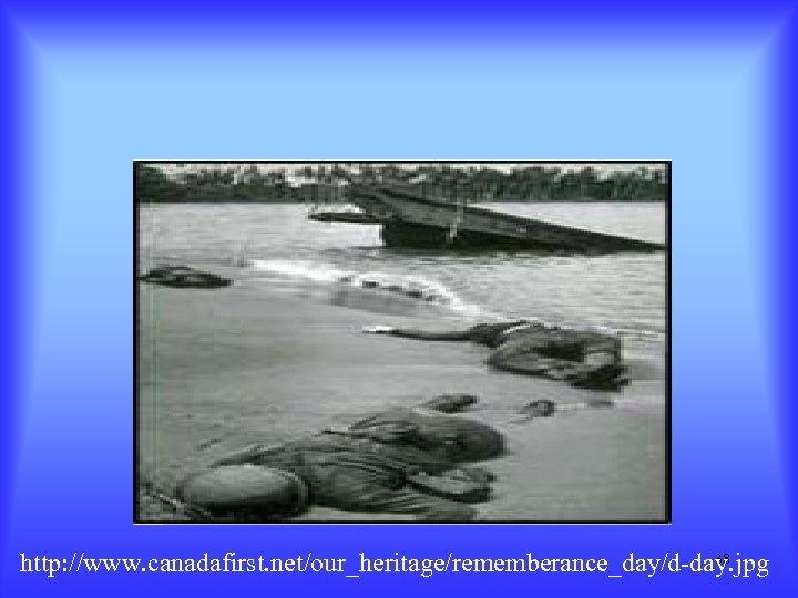 38 http: //www. canadafirst. net/our_heritage/rememberance_day/d-day. jpg