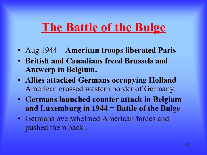 The Battle of the Bulge • Aug 1944 – American troops liberated Paris •