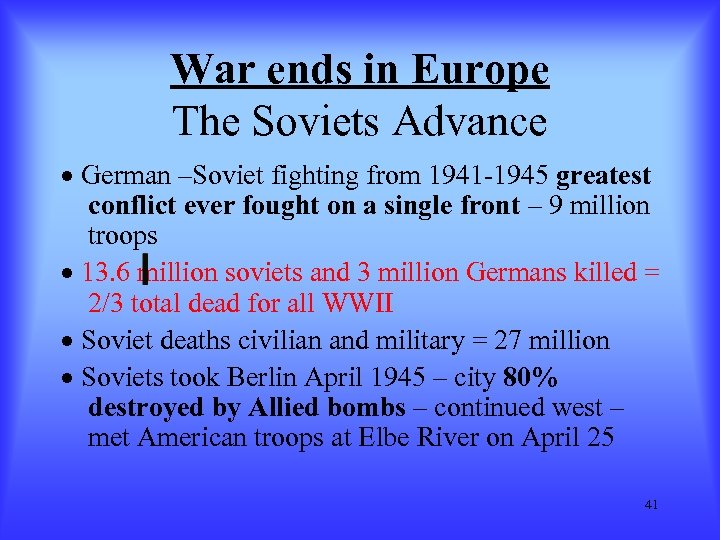 War ends in Europe The Soviets Advance · German –Soviet fighting from 1941 -1945