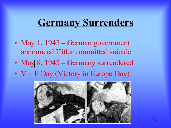 Germany Surrenders • May 1, 1945 – German government announced Hitler committed suicide •