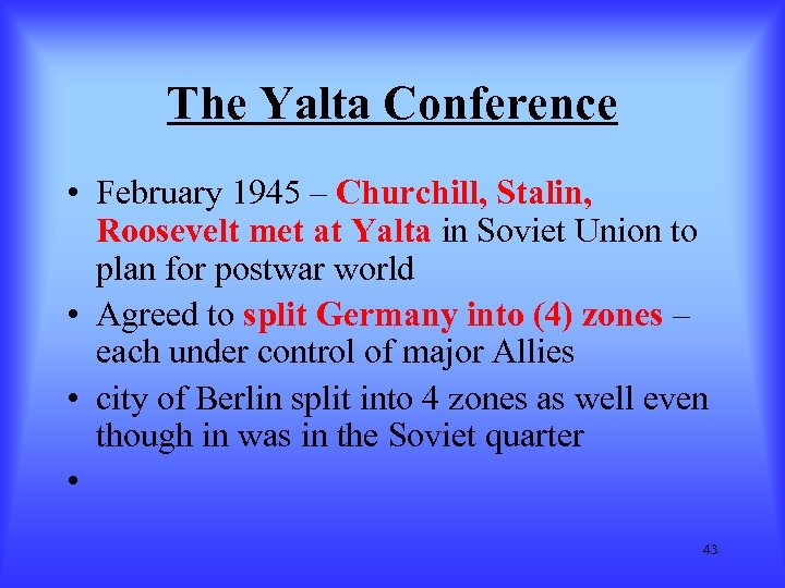 The Yalta Conference • February 1945 – Churchill, Stalin, Roosevelt met at Yalta in