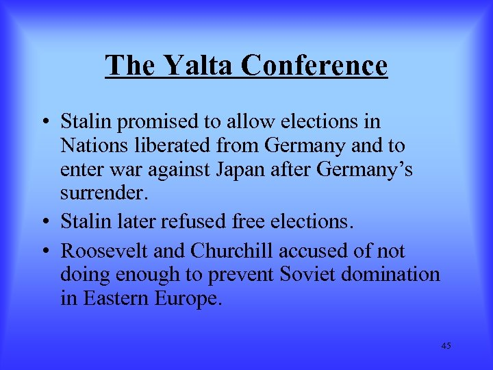 The Yalta Conference • Stalin promised to allow elections in Nations liberated from Germany