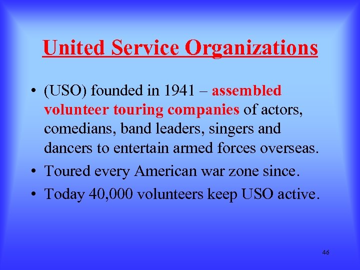 United Service Organizations • (USO) founded in 1941 – assembled volunteer touring companies of