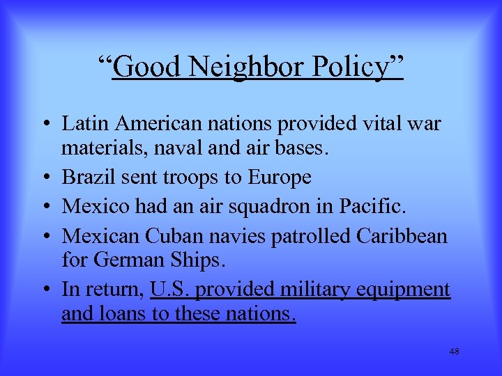 """Good Neighbor Policy"" • Latin American nations provided vital war materials, naval and air"