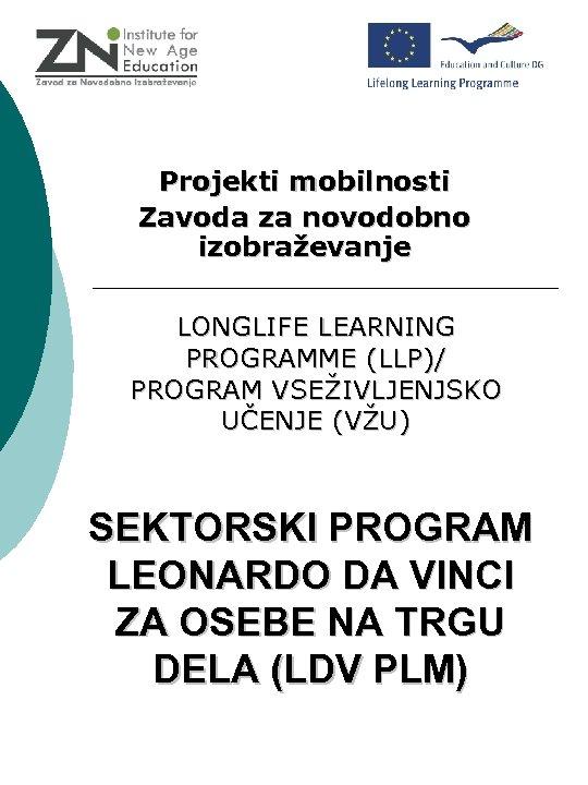 Projekti mobilnosti Zavoda za novodobno izobraževanje LONGLIFE LEARNING PROGRAMME (LLP)/ PROGRAM VSEŽIVLJENJSKO UČENJE (VŽU)