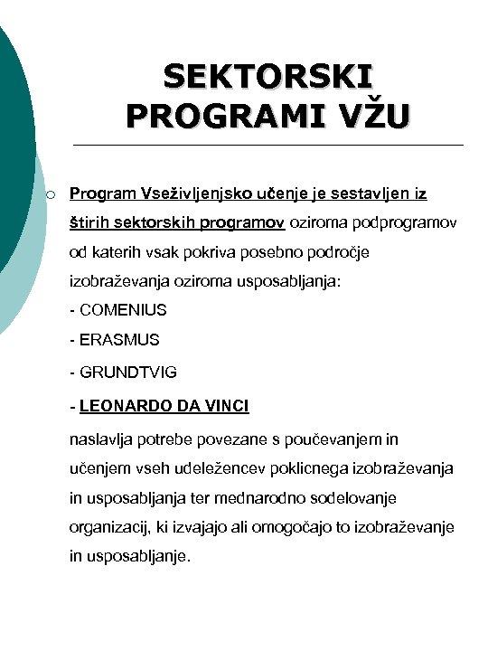 SEKTORSKI PROGRAMI VŽU ¡ Program Vseživljenjsko učenje je sestavljen iz štirih sektorskih programov oziroma