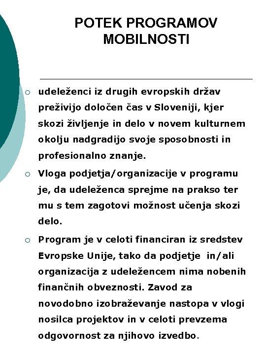POTEK PROGRAMOV MOBILNOSTI ¡ udeleženci iz drugih evropskih držav preživijo določen čas v Sloveniji,
