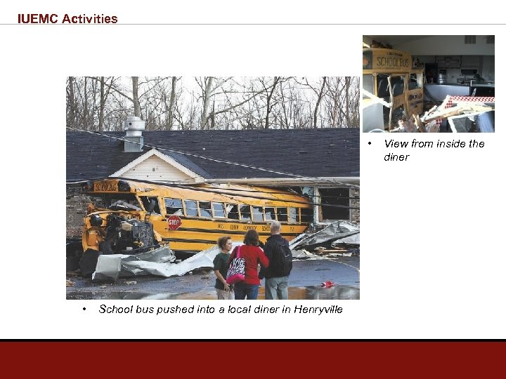 IUEMC Activities • • School bus pushed into a local diner in Henryville View