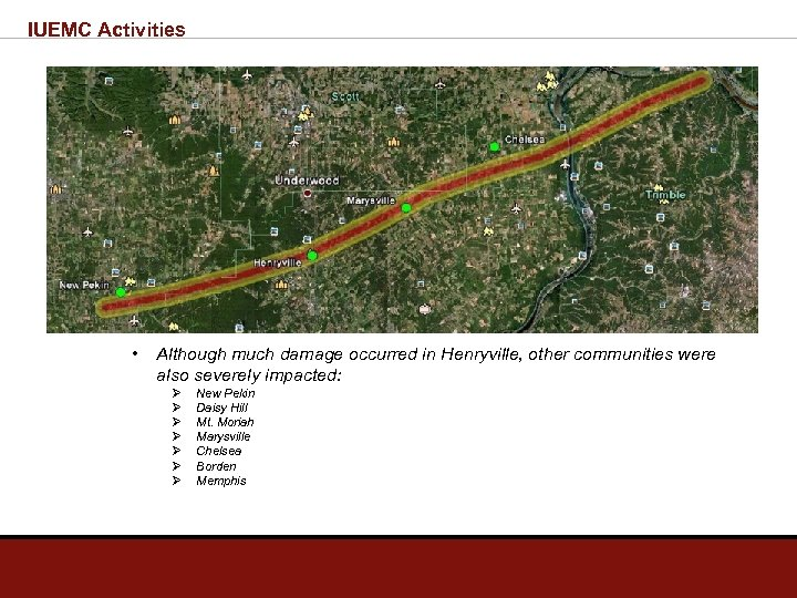IUEMC Activities • Although much damage occurred in Henryville, other communities were also severely