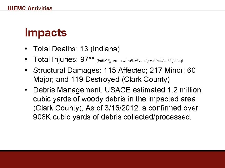 IUEMC Activities Impacts • Total Deaths: 13 (Indiana) • Total Injuries: 97** (Initial figure