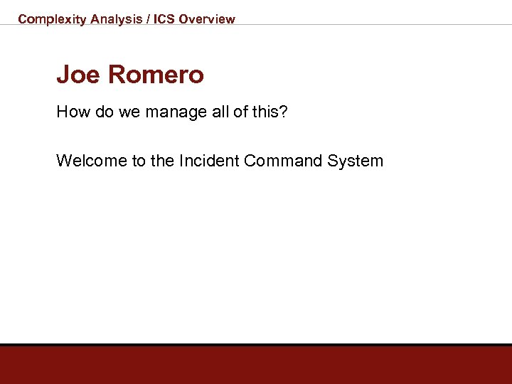 Complexity Analysis / ICS Overview Joe Romero How do we manage all of this?